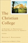 Christian College, The (RenewedMinds): A History of Protestant Higher Education in America - William C. Ringenberg, Mark Noll