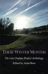 These Winter Months: The Late Orphan Project Anthology - Anne Born