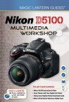 Magic Lantern Guides: Nikon D5100 Multimedia Workshop - Lark Books, Lark Books