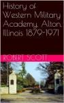 History of Western Military Academy, Alton, Illinois 1879-1971 - Robert Scott, C.B. Jackson