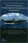 Options for Reducing Costs in the United Kingdom's Future Aircraft Carrier Programme. - John F. Schank