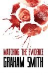 Matching the Evidence: The Major Crimes Team - Vol 2 - Graham Smith