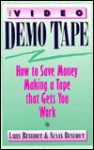 The Video Demo Tape: How to Save Money Making a Tape That Gets You Work - Larry Benedict, Susan Benedict