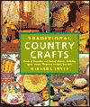 Traditional Country Crafts: Dozens of Decorative and Practical Projects, Including Quilts, Baskets, Woodwork, Ceramics and More - Miranda Innes