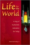 Life for the World: A Way of Eucharistic Adoration for Today (Prayer and Inspiration) - Marie Paul Curley