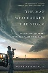The Man Who Caught The Storm - Brantley Hargrove