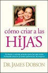 Como Criar A las Hijas = Bringing Up Girls - James C. Dobson