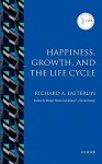 Happiness, Growth, and the Life Cycle - Richard A. Easterlin, Holge Hinte, Klaus F. Zimmerman