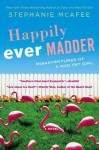 Happily Ever Madder: Misadventures of a Mad Fat Girl - Stephanie McAfee