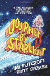 Journey By Starlight: A Time Traveler's Guide to Life, the Universe, and Everything - Ian Flitcroft, Britt Spencer