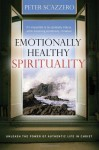 Emotionally Healthy Spirituality: Unleashing the Power of Authentic Life in Christ - Peter Scazzero