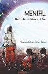 Menial: Skilled Labor in Science Fiction - Kelly Jennings, Shay Darrach, Angeli Primlani, Jasmine Templet, Margaret M. Gilman, Kevin Bennett, Jude-Marie Green, Clifford Royal Johns, Sophie Constable, Dany G. Zuwen, Sabrina Vourvoulias, M. Bennardo, Sean Jones, Barbara Krasnoff, Camille Alexa, A.D. Spencer, Andrew