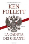 La caduta dei giganti (The Century Trilogy #1) - Ken Follett, Adriana Colombo