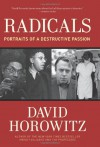 Radicals: Portraits of a Destructive Passion - David Horowitz