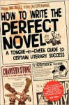 How to Write the Perfect Novel - A Tongue-In-Cheek Guide to Certain Literary Success - Chancery Stone