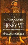 The Autobiography Of Henry VIII - Margaret George