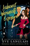 Indecent Werewolf Exposure (Werewolves, Vampires and Demons, Oh My) (Volume 1) - Eve Langlais