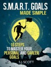 SMART Goal Setting Made Simple - 10 Steps to Master Your Personal and Career Goals - S.J. Scott
