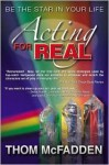 Acting for Real - Thom McFadden