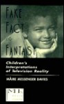 Fake, Fact, and Fantasy: Children's Interpretations of Television Reality - Maire Messenger Davies