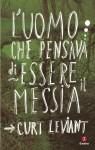 L'uomo che pensava di essere il Messia - Curt Leviant, Rosanella Volponi