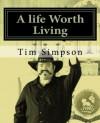 A Life Worth Living - Tim James Simpson