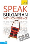 Speak Bulgarian with Confidence with Three Audio CDs: A Teach Yourself Guide - Kovatcheva Mira, Michael Holman, Kovatcheva Mira