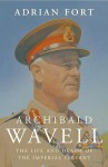 Archibald Wavell: The Life and Times of an Imperial Servant - Adrian Fort