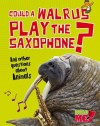 Could a Walrus Play the Saxophone?: And Other Questions about Animals - Paul Mason