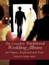 The Complete Traditional Wedding Album: for Organ, Keyboard and Voice - Rollin Smith