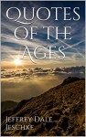 Quotes of the Ages - Jeffrey Dale Jeschke