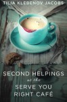 Second Helpings at the Serve You Right Cafe - Tilia Klebenov Jacobs