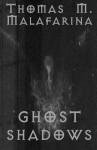 Ghost Shadows - Thomas M. Malafarina