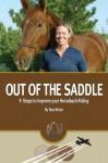 Out Of The Saddle: 9 Steps to Improve Your Horseback Riding - Tara Nolan, Michael Nolan, Marshall Sylver