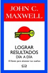 Lograr resultados dia a dia/ Success One Day At A Time (Spanish Edition) - John C. Maxwell