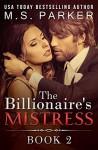 The Billionaire's Mistress 2: Alpha Billionaire Romance (The Billionaires's Mistress) - M. S. Parker
