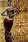 Perfection In Pearls ~ An Anthology: Pearls of Passion, Pearls of Wisdom, and Pearls of Pleasure Together In One Volume - Chantilly White