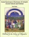 Insula Sanctorum et Doctorum; Or Ireland's Ancient Schools and Scholars - John Healy