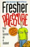 Fresher Pressure: How To Survive As A Student - Aidan Macfarlane, Ann McPherson
