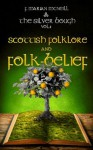 The Silver Bough Volume 1: Scottish Folklore and Folk-Belief - F. Marian McNeill