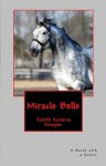 Miracle Belle, A Horse with a Secret - Judith-Victoria Douglas