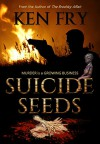 Suicide Seeds: Murder is a Growing Business - Ken Fry, Eeva Lancaster