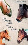 Die Pferde Sind an Allem Schuld - Christa Schütt