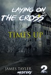 MYSTERY: Laying on the cross - TIMES UP: (Mystery, Suspense, Thriller, Suspense Crime Thriller) (ADDITIONAL FREE BOOK INCLUDED ) (Suspense Thriller Mystery: THE MASTER OF MURDER) - James Taylor