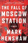 The Fall of Moscow Station: A Novel (a Jonathan Burke/Kyra Stryker Thriller) - Mark Henshaw