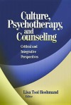 Culture, Psychotherapy, and Counseling: Critical and Integrative Perspectives - Lisa L. Tsoi Hoshmand