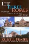 The Three Romes: Moscow, Constantinople, and Rome - Russell A. Fraser