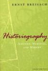 Historiography: Ancient, Medieval, and Modern, Third Edition - Ernst Breisach