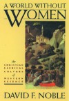 A World Without Women: The Christian Clerical Culture of Western Science - David F. Noble