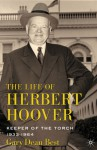 The Life of Herbert Hoover: Keeper of the Torch, 1933-1964 - Gary Dean Best
